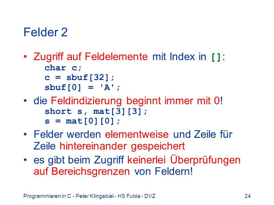 Felder 2 Zugriff auf Feldelemente mit Index in []: char c; c = sbuf[32]; sbuf[0] = A ;